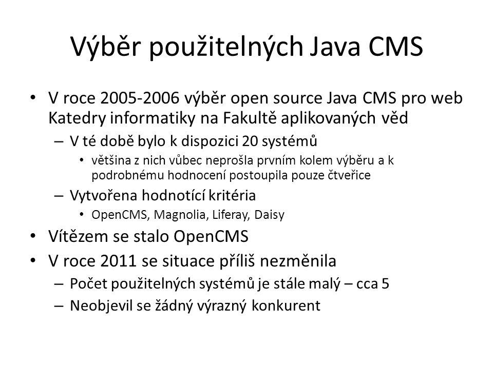 Hodnotící kritéria • Open source kritéria – Kvalita dokumentace, velikost komunity a vývojového týmu, konference, knihy • Administrace systému – Složitost instalace a upgradů, přidávání nových modulů, konfigurovatelnost, klastrování, napojení na LDAP, … • Správa obsahu – Řízení přístupu, hierarchický obsah, verzování, metadata (kategorizování, tagování), šablony, workflow, čistá url • Podpora standardů pro práci s úložištěm obsahu – Java Content Repository – Java API definující operace nad úložištěm – Content managment interoperability services (CMIS) – specifikace definující základní operace nad úložištěm • Komunikační protokol SOAP nebo REST (Atom)
