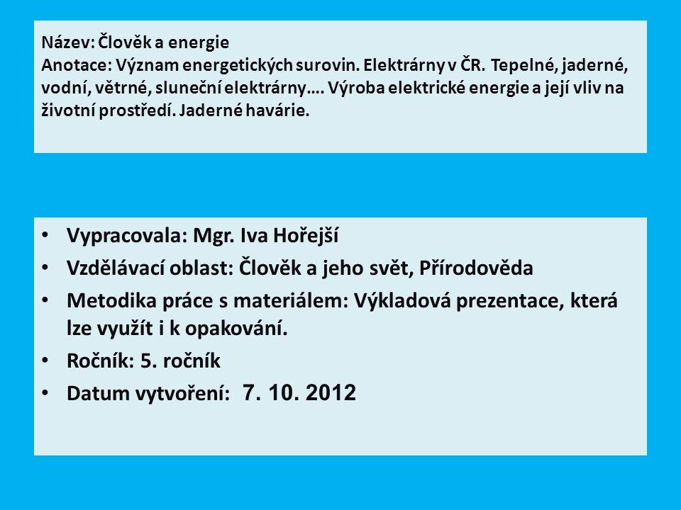 Název: Člověk a energie Anotace: Význam energetických surovin. Elektrárny v ČR. Tepelné, jaderné, vodní, větrné, sluneční elektrárny…. Výroba elektric