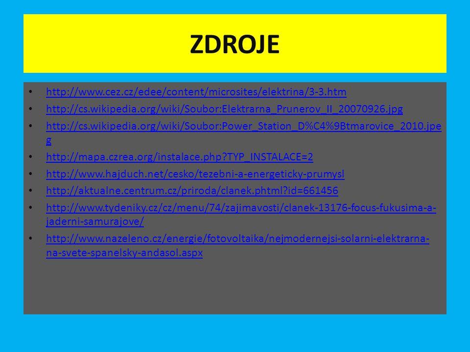 ZDROJE • http://www.cez.cz/edee/content/microsites/elektrina/3-3.htm http://www.cez.cz/edee/content/microsites/elektrina/3-3.htm • http://cs.wikipedia