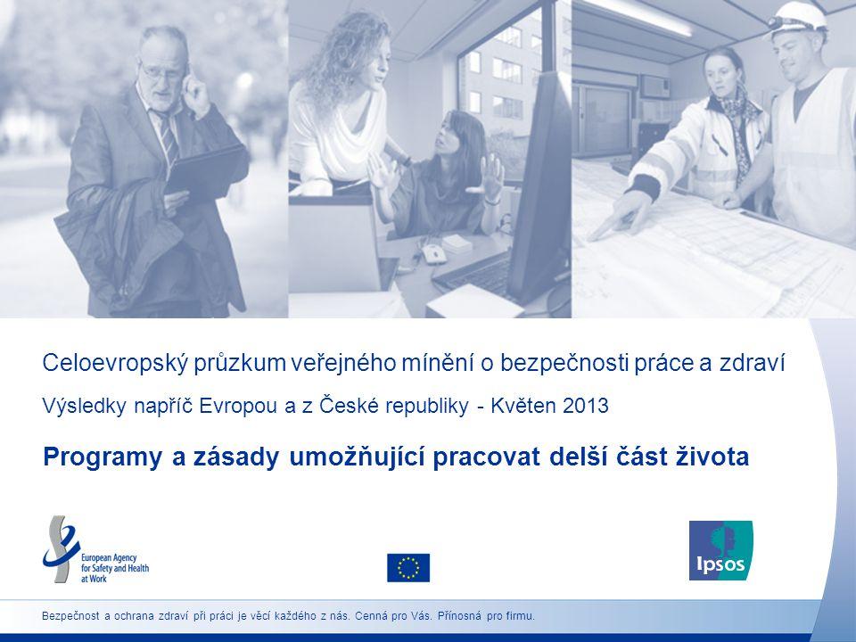 Celoevropský průzkum veřejného mínění o bezpečnosti práce a zdraví Výsledky napříč Evropou a z České republiky - Květen 2013 Programy a zásady umožňující pracovat delší část života Bezpečnost a ochrana zdraví při práci je věcí každého z nás.