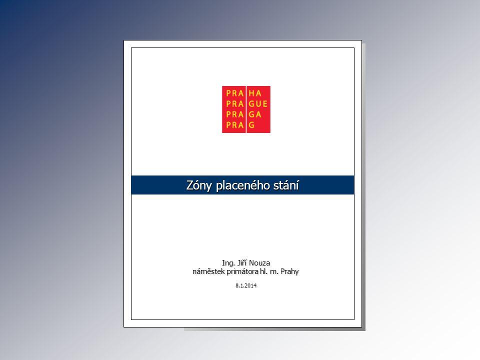 Ing. Jiří Nouza náměstek primátora hl. m. Prahy 8.1.2014 Zóny placeného stání