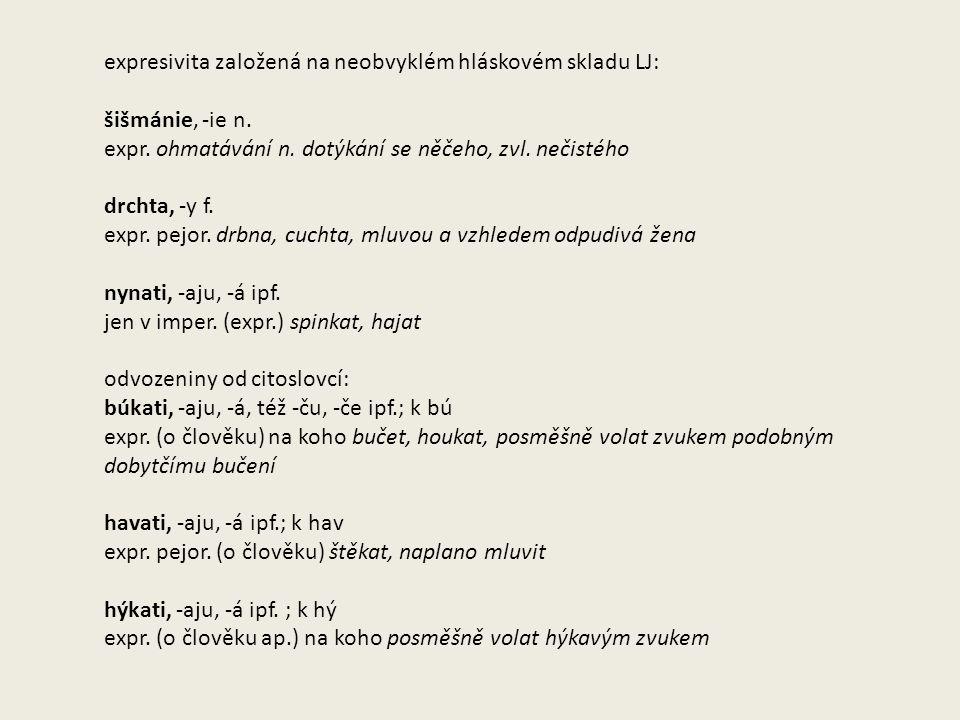 expresivita založená na neobvyklém hláskovém skladu LJ: šišmánie, -ie n.