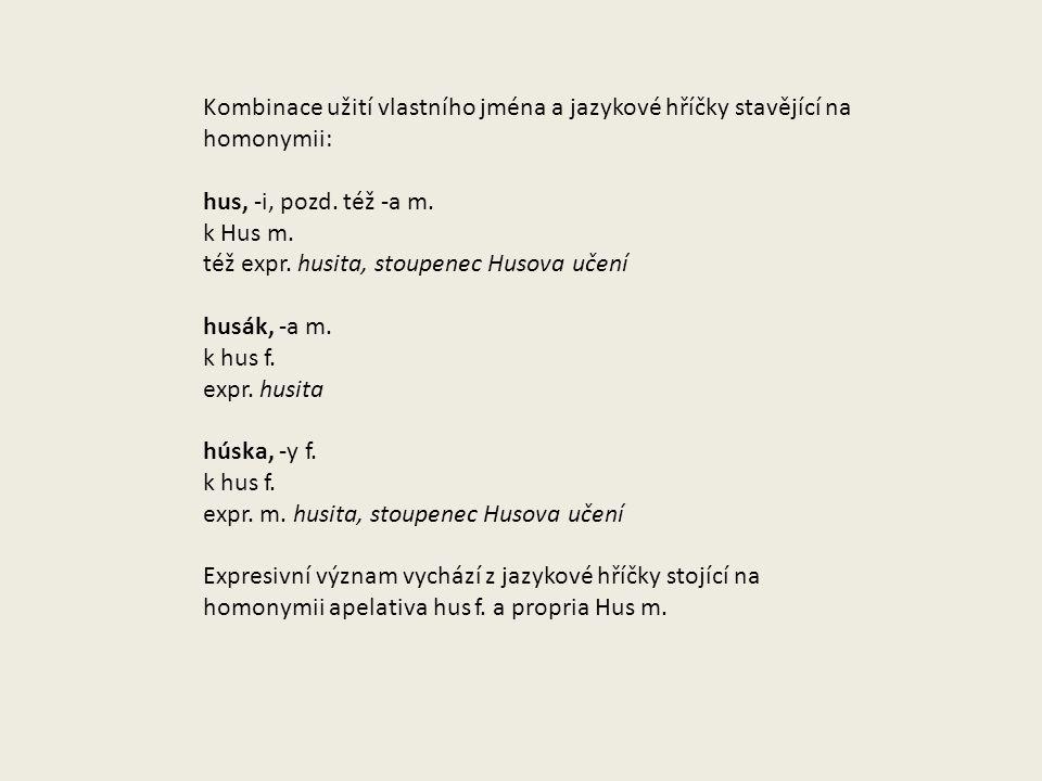 Kombinace užití vlastního jména a jazykové hříčky stavějící na homonymii: hus, -i, pozd.