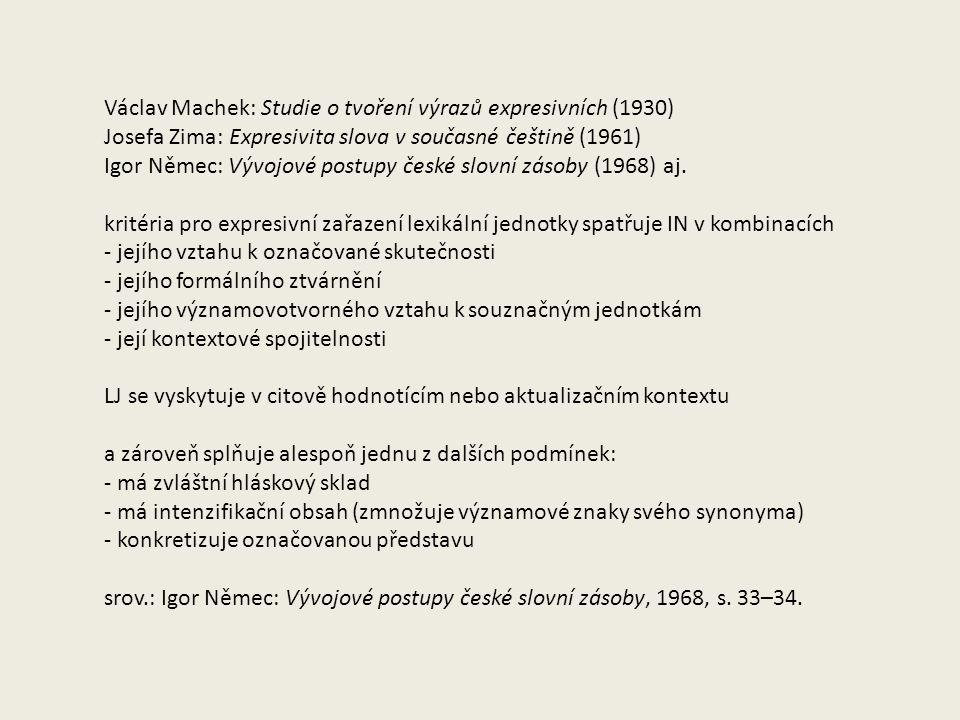 Václav Machek: Studie o tvoření výrazů expresivních (1930) Josefa Zima: Expresivita slova v současné češtině (1961) Igor Němec: Vývojové postupy české slovní zásoby (1968) aj.