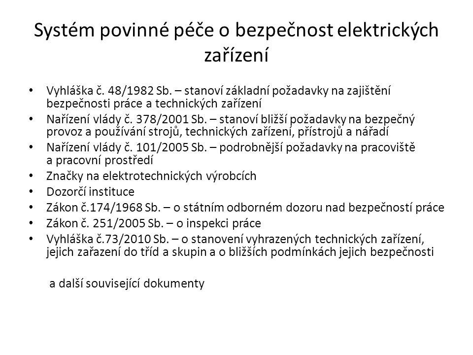 Systém povinné péče o bezpečnost elektrických zařízení • Vyhláška č. 48/1982 Sb. – stanoví základní požadavky na zajištění bezpečnosti práce a technic