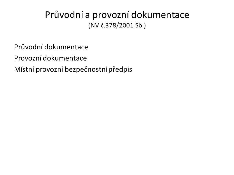 Průvodní a provozní dokumentace (NV č.378/2001 Sb.) Průvodní dokumentace Provozní dokumentace Místní provozní bezpečnostní předpis