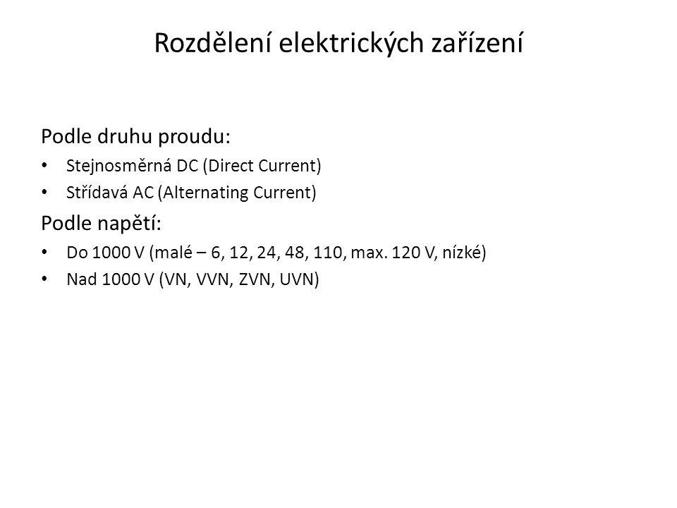 Rozdělení elektrických zařízení Podle druhu proudu: • Stejnosměrná DC (Direct Current) • Střídavá AC (Alternating Current) Podle napětí: • Do 1000 V (malé – 6, 12, 24, 48, 110, max.
