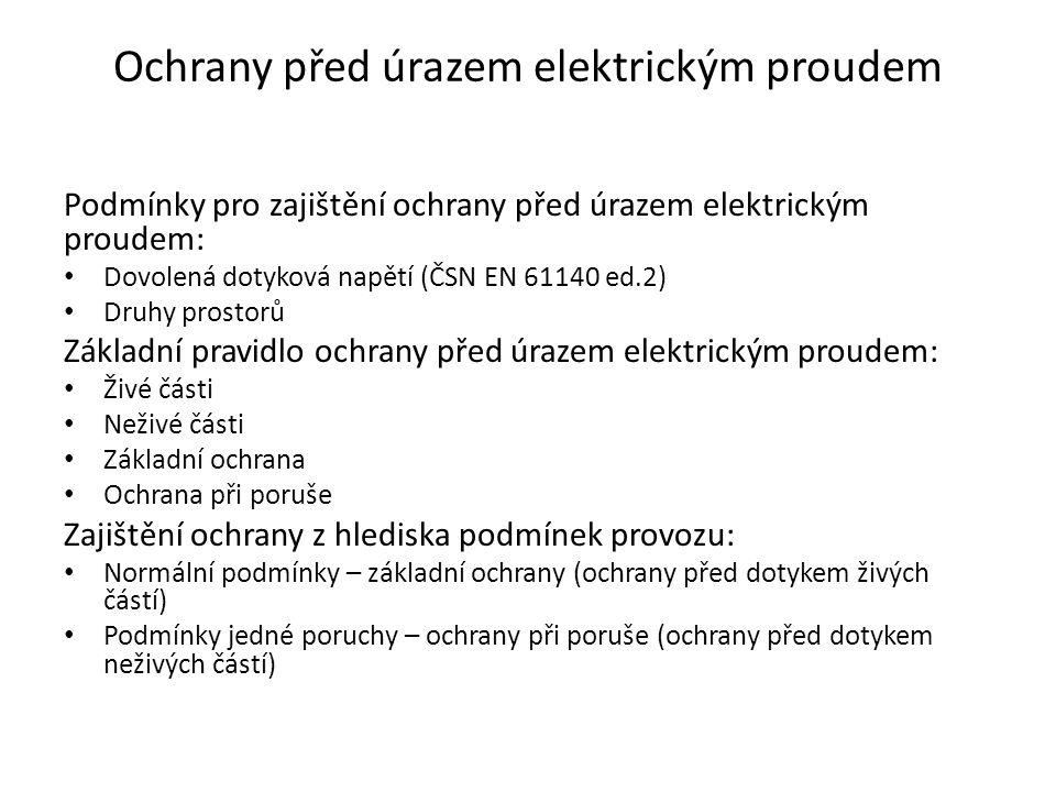 Ochrany před úrazem elektrickým proudem Podmínky pro zajištění ochrany před úrazem elektrickým proudem: • Dovolená dotyková napětí (ČSN EN 61140 ed.2)