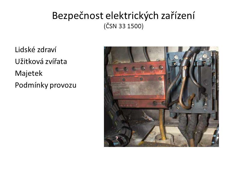 Bezpečnost elektrických zařízení (ČSN 33 1500) Lidské zdraví Užitková zvířata Majetek Podmínky provozu