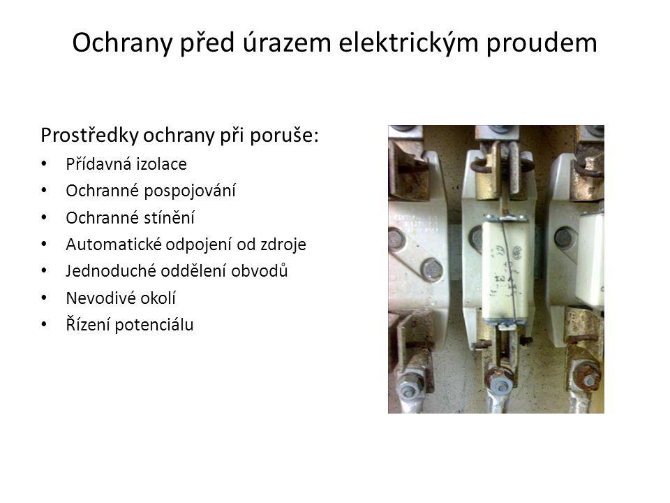 Ochrany před úrazem elektrickým proudem Prostředky ochrany při poruše: • Přídavná izolace • Ochranné pospojování • Ochranné stínění • Automatické odpojení od zdroje • Jednoduché oddělení obvodů • Nevodivé okolí • Řízení potenciálu