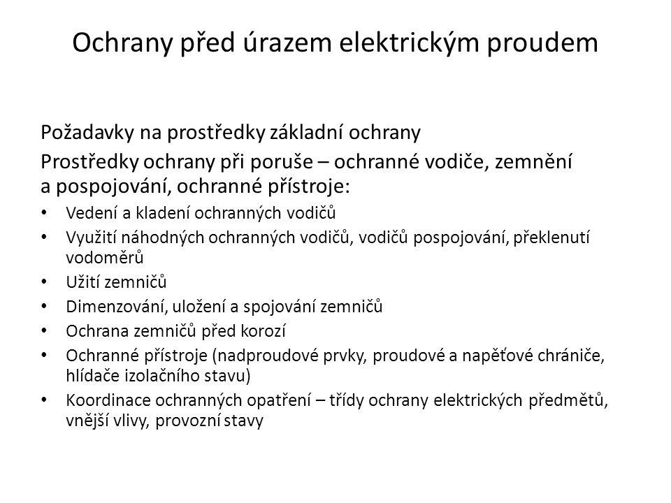 Ochrany před úrazem elektrickým proudem Požadavky na prostředky základní ochrany Prostředky ochrany při poruše – ochranné vodiče, zemnění a pospojován