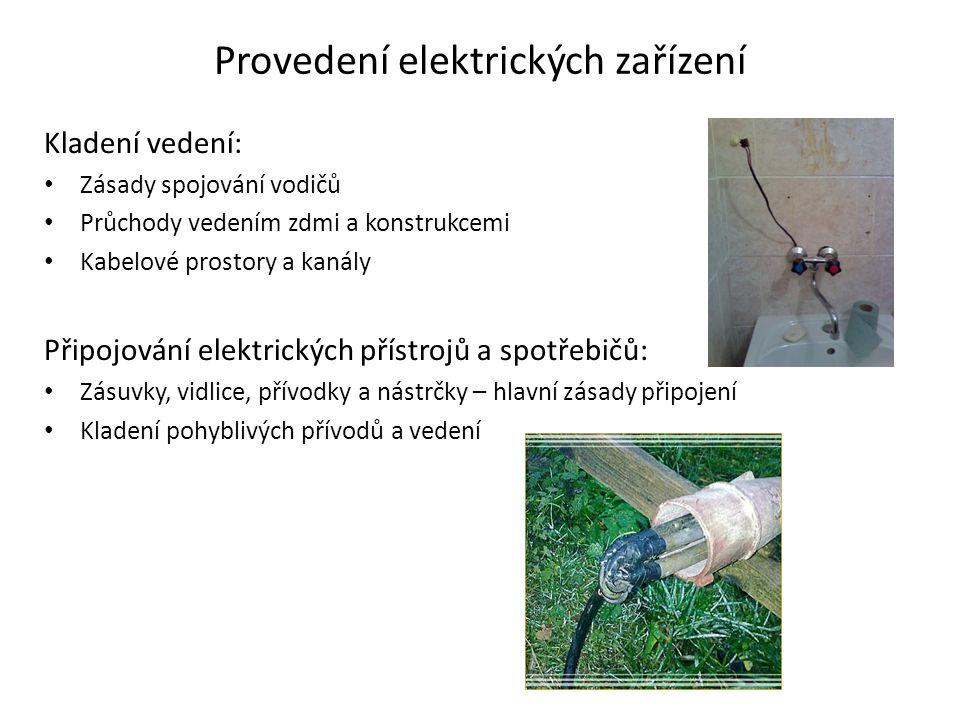 Provedení elektrických zařízení Kladení vedení: • Zásady spojování vodičů • Průchody vedením zdmi a konstrukcemi • Kabelové prostory a kanály Připojov