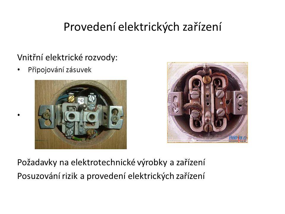 Provedení elektrických zařízení Vnitřní elektrické rozvody: • Připojování zásuvek • Požadavky na elektrotechnické výrobky a zařízení Posuzování rizik