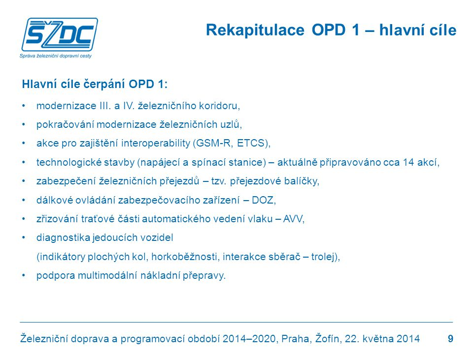 Rekapitulace OPD 1 – h lavní cíle Hlavní cíle čerpání OPD 1: •modernizace III. a IV. železničního koridoru, •pokračování modernizace železničních uzlů