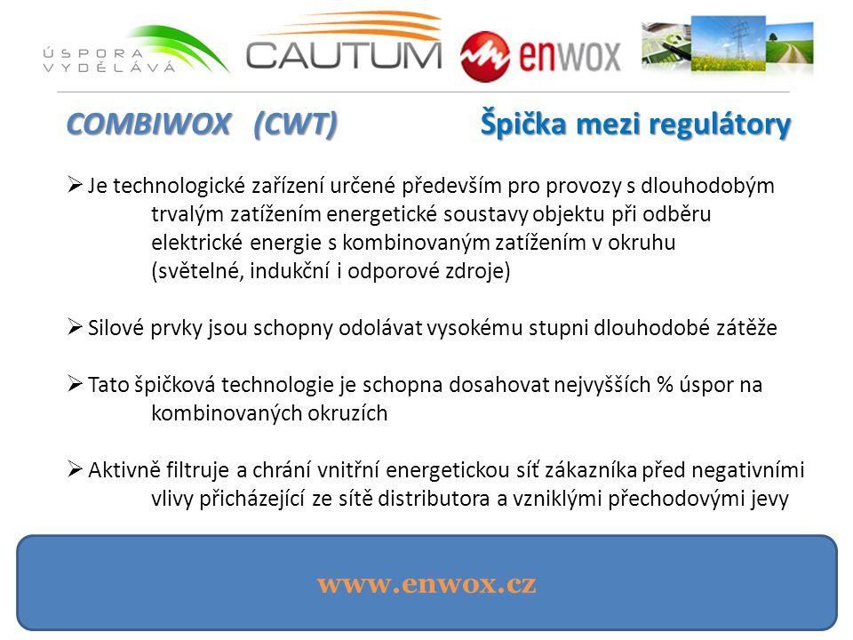 www.enwox.cz COMBIWOX (CWT)Špička mezi regulátory COMBIWOX (CWT) Špička mezi regulátory  Je technologické zařízení určené především pro provozy s dlouhodobým trvalým zatížením energetické soustavy objektu při odběru elektrické energie s kombinovaným zatížením v okruhu (světelné, indukční i odporové zdroje)  Silové prvky jsou schopny odolávat vysokému stupni dlouhodobé zátěže  Tato špičková technologie je schopna dosahovat nejvyšších % úspor na kombinovaných okruzích  Aktivně filtruje a chrání vnitřní energetickou síť zákazníka před negativními vlivy přicházející ze sítě distributora a vzniklými přechodovými jevy