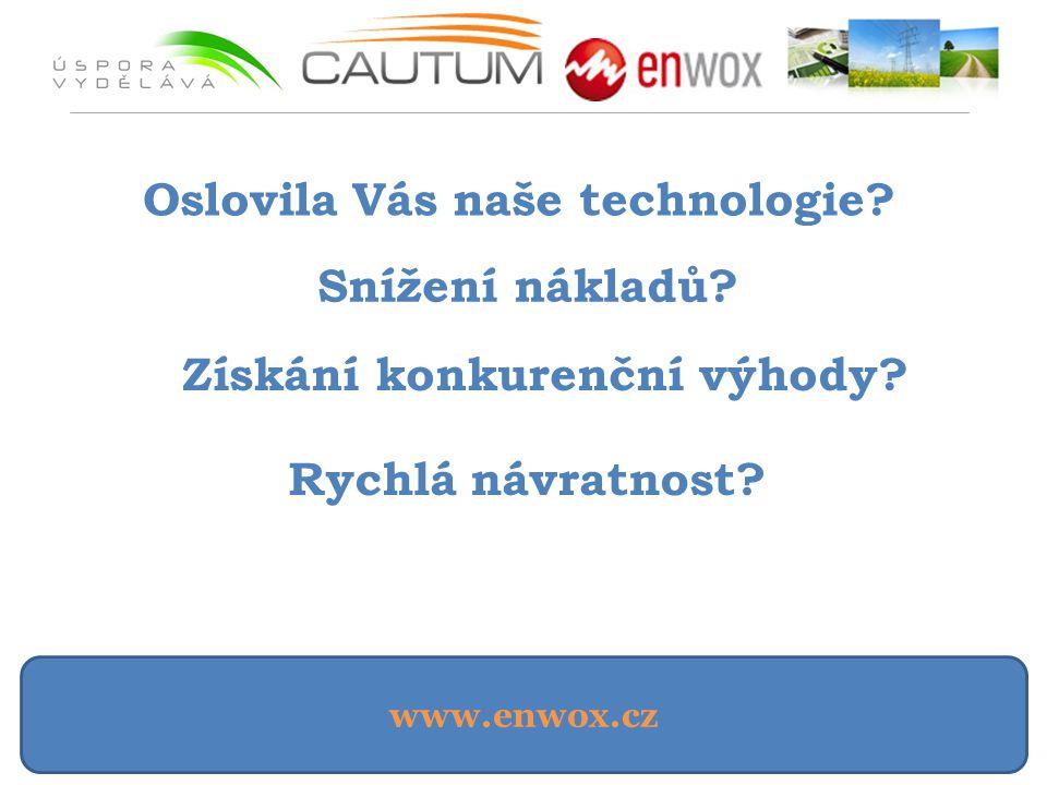 www.enwox.cz Oslovila Vás naše technologie? Snížení nákladů? Získání konkurenční výhody? Rychlá návratnost?
