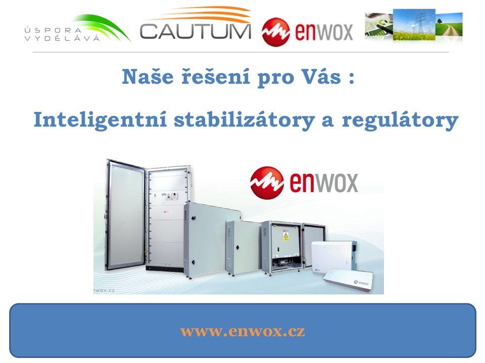 www.enwox.cz Naše řešení pro Vás : Inteligentní stabilizátory a regulátory