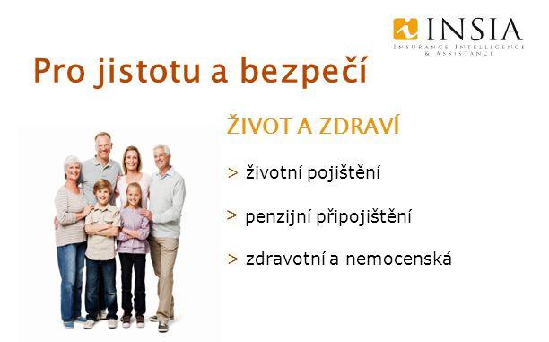 Pro jistotu a bezpečí > životní pojištění > penzijní připojištění > zdravotní a nemocenská ŽIVOT A ZDRAVÍ