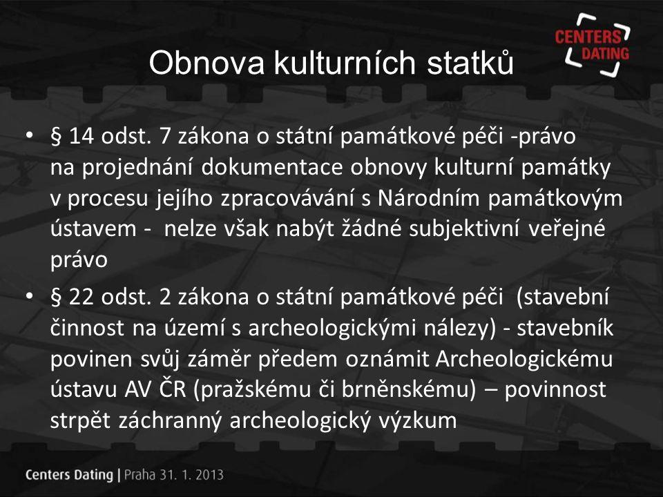 Obnova kulturních statků • § 14 odst. 7 zákona o státní památkové péči -právo na projednání dokumentace obnovy kulturní památky v procesu jejího zprac