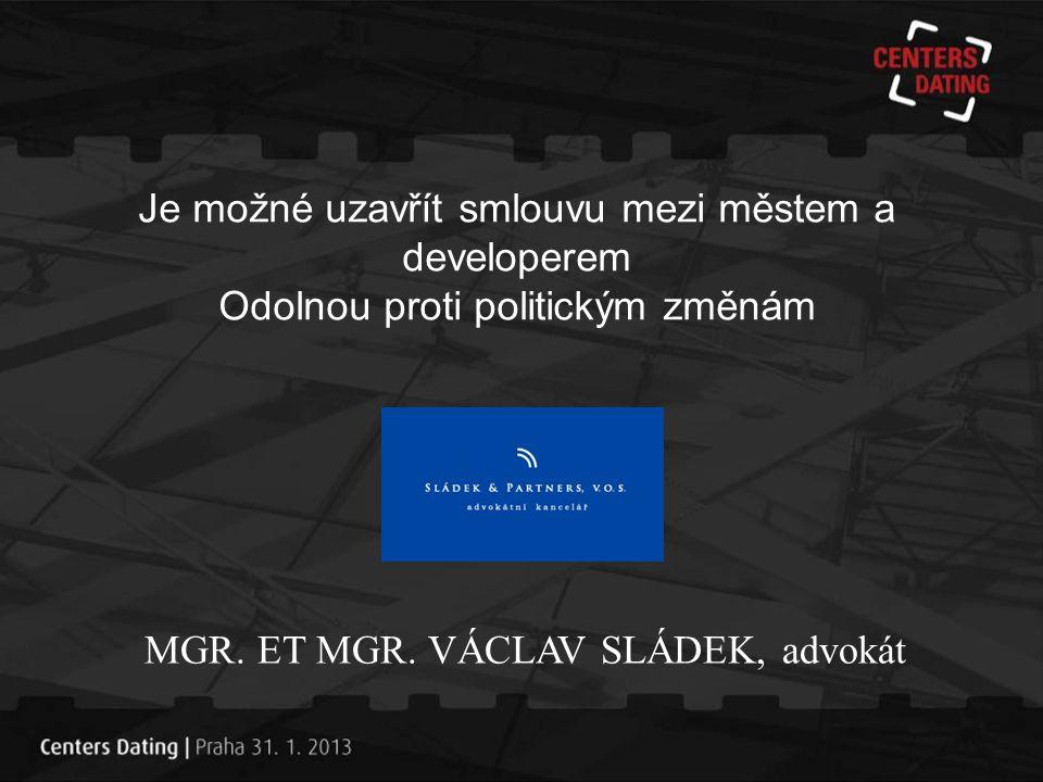 MGR. ET MGR. VÁCLAV SLÁDEK, advokát Je možné uzavřít smlouvu mezi městem a developerem Odolnou proti politickým změnám