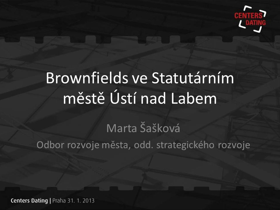 Brownfields ve Statutárním městě Ústí nad Labem Marta Šašková Odbor rozvoje města, odd. strategického rozvoje