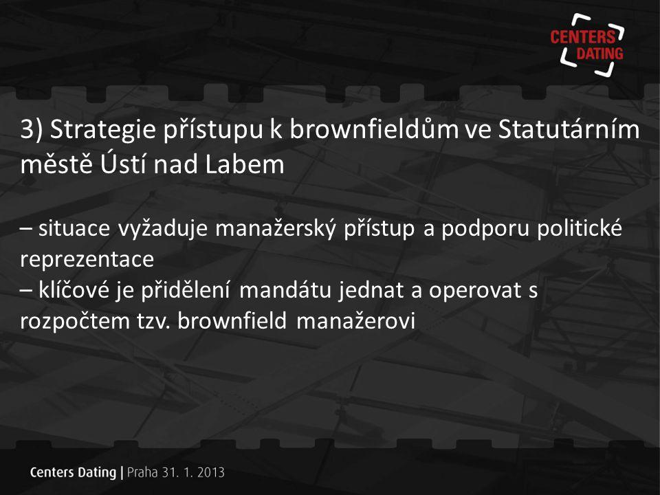 3) Strategie přístupu k brownfieldům ve Statutárním městě Ústí nad Labem – situace vyžaduje manažerský přístup a podporu politické reprezentace – klíč