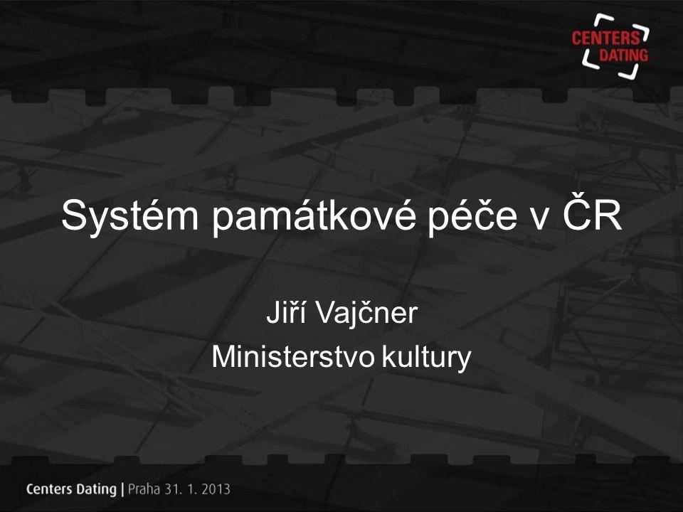 Systém památkové péče v ČR Jiří Vajčner Ministerstvo kultury