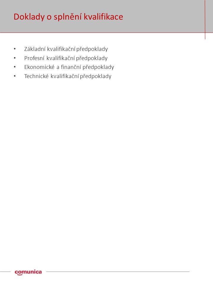 Doklady o splnění kvalifikace • Základní kvalifikační předpoklady • Profesní kvalifikační předpoklady • Ekonomické a finanční předpoklady • Technické kvalifikační předpoklady