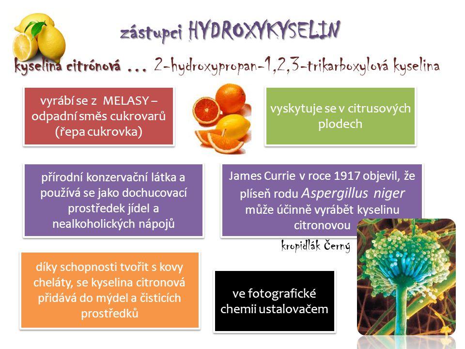 zástupci HYDROXYKYSELIN kyselina citrónová … kyselina citrónová … 2-hydroxypropan-1,2,3-trikarboxylová kyselina vyrábí se z MELASY – odpadní směs cukr