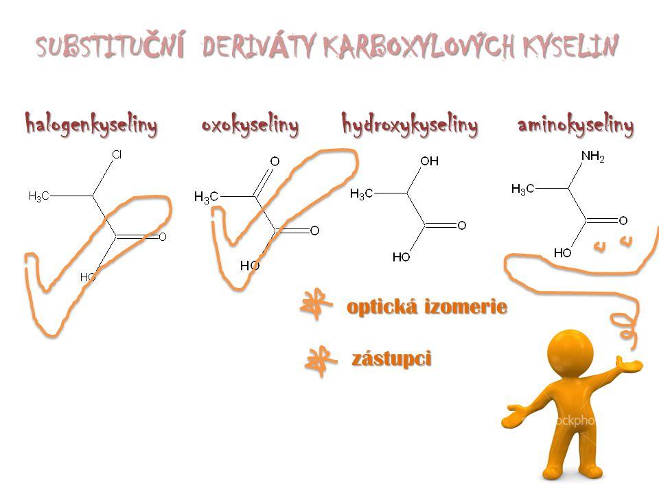 hydroxykyselinyoxokyselinyaminokyselinyhalogenkyseliny SUBSTITU Č N Í DERIV Á TY KARBOXYLOVÝCH KYSELIN optická izomerie zástupci