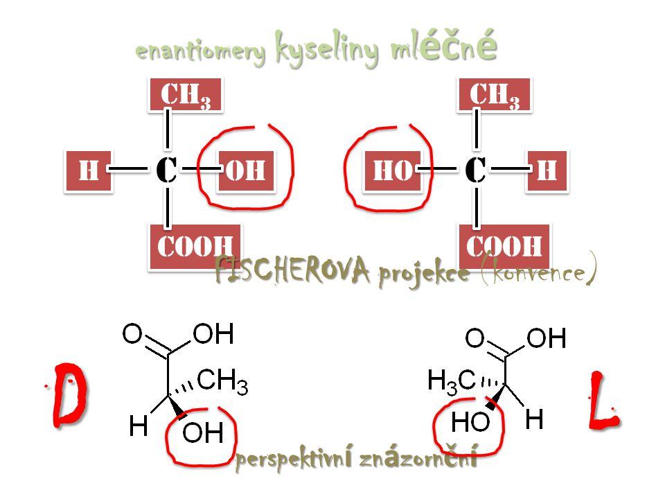 CH 3 H H OH COOH C enantiomery kyseliny ml éč n é CH 3 HO H H COOH C - mlé č ná kyselina doleva stáčí rovinu polarizovaného světla doleva LEVOTOČIVÁ ( - ) D - řada + mlé č ná kyselina doprava stáčí rovinu polarizovaného světla doprava PRAVOTOČIVÁ ( + ) L - řada