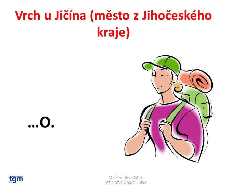 Moderní škola 2011, CZ.1.07/1.4.00/21.1692 Vrch u Jičína (město z Jihočeského kraje) …O. Tábor