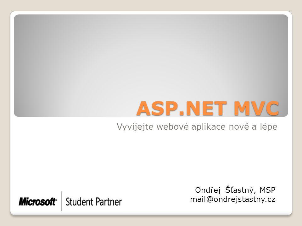 ASP.NET MVC Vyvíjejte webové aplikace nově a lépe OndřejŠťastný, MSP mail@ondrejstastny.cz