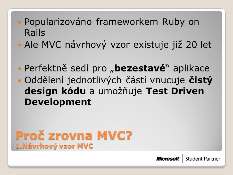 Úvod 3.Co je ASP.NET MVC  ASP.NET MVC je: ◦Nová technologie od Microsoftu ◦Implementace MVC návrhového vzoru ◦Ve verzi Beta  ASP.NET MVC není: ◦CMS ◦Jako klasické ASP.NET – žádný postback, ViewStates, controly