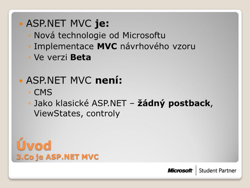 Výhody 3.Co je ASP.NET MVC • Čistý design • MVC • Snadné zapojení unit-testingu ->Test driven development • Framework je snadno rozšiřitelný • Vlastní view enginy atd.