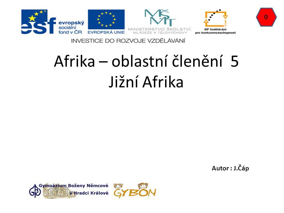 Afrika – oblastní členění 5 Jižní Afrika 0 Autor : J.Čáp