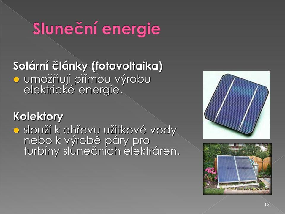 12 Solární články (fotovoltaika)  umožňují přímou výrobu elektrické energie. Kolektory  slouží k ohřevu užitkové vody nebo k výrobě páry pro turbíny