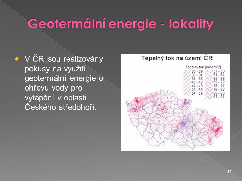 17  V ČR jsou realizovány pokusy na využití geotermální energie o ohřevu vody pro vytápění v oblasti Českého středohoří.