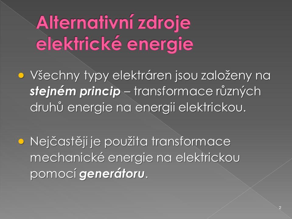 2  Všechny typy elektráren jsou založeny na stejném princip – transformace různých druhů energie na energii elektrickou.  Nejčastěji je použita tran