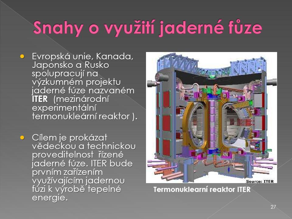 27  Evropská unie, Kanada, Japonsko a Rusko spolupracují na výzkumném projektu jaderné fúze nazvaném ITER (mezinárodní experimentální termonukleární