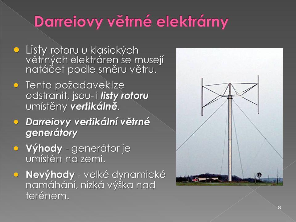 8  Listy rotoru u klasických větrných elektráren se musejí natáčet podle směru větru.  Tento požadavek lze odstranit, jsou-li listy rotoru umístěny