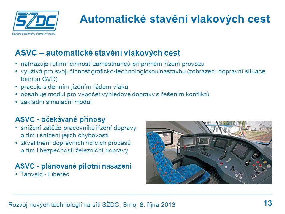13 Automatické stavění vlakových cest ASVC – automatické stavění vlakových cest •nahrazuje rutinní činnosti zaměstnanců při přímém řízení provozu •vyu