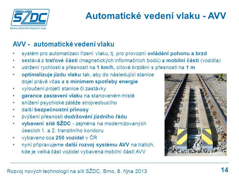14 Automatické vedení vlaku - AVV AVV - automatické vedení vlaku •systém pro automatizaci řízení vlaku, tj. pro provozní ovládání pohonu a brzd •sestá