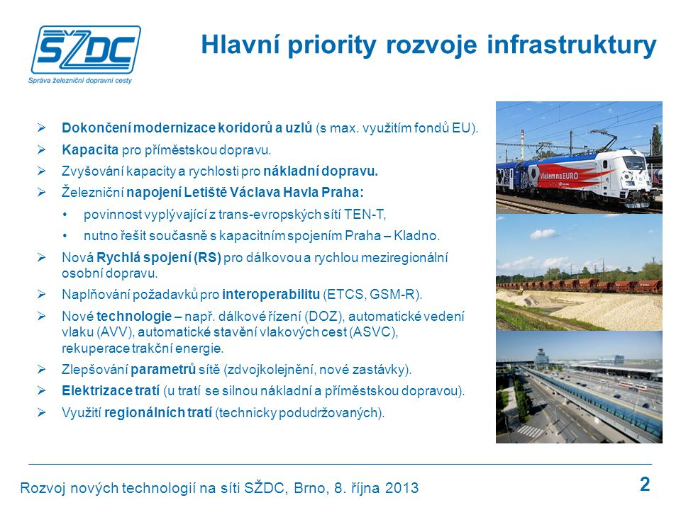 2 Hlavní priority rozvoje infrastruktury  Dokončení modernizace koridorů a uzlů (s max. využitím fondů EU).  Kapacita pro příměstskou dopravu.  Zvy