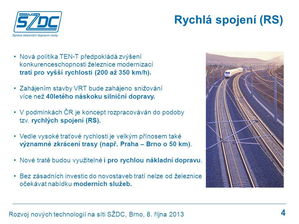 4 •Nová politika TEN-T předpokládá zvýšení konkurenceschopnosti železnice modernizací tratí pro vyšší rychlosti (200 až 350 km/h). •Zahájením stavby V