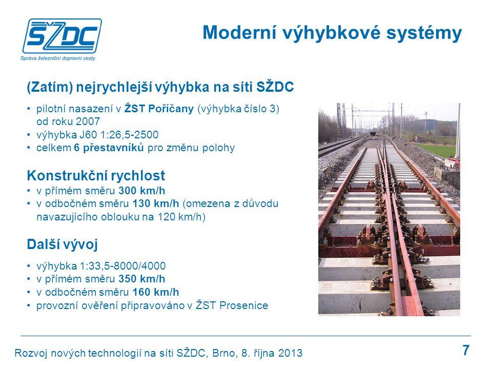 7 Moderní výhybkové systémy (Zatím) nejrychlejší výhybka na síti SŽDC •pilotní nasazení v ŽST Poříčany (výhybka číslo 3) od roku 2007 •výhybka J60 1:2