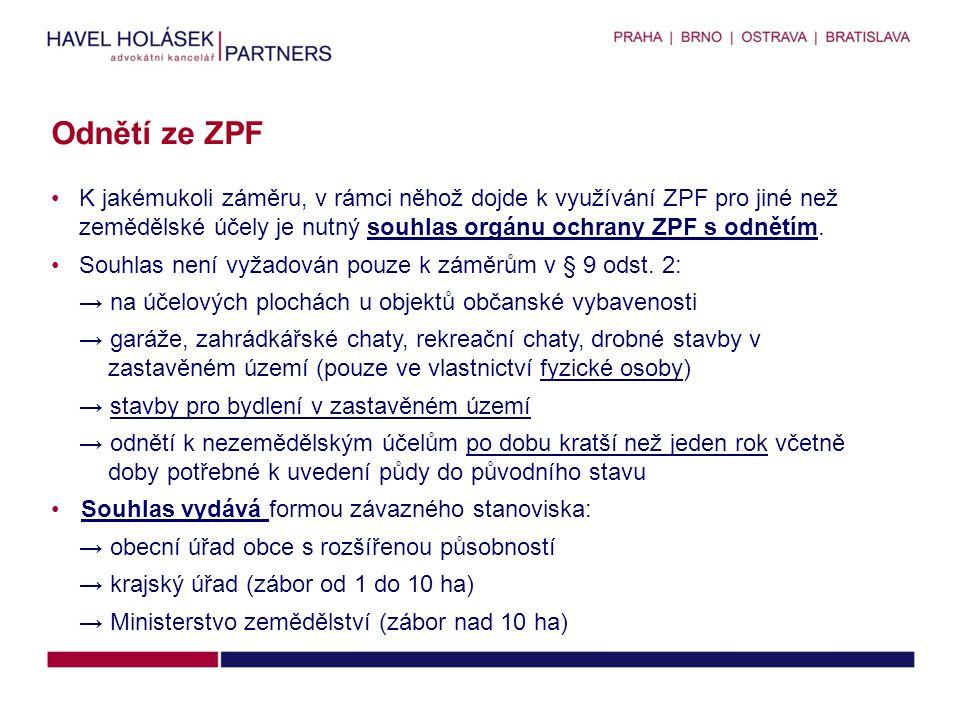 •K jakémukoli záměru, v rámci něhož dojde k využívání ZPF pro jiné než zemědělské účely je nutný souhlas orgánu ochrany ZPF s odnětím. •Souhlas není v