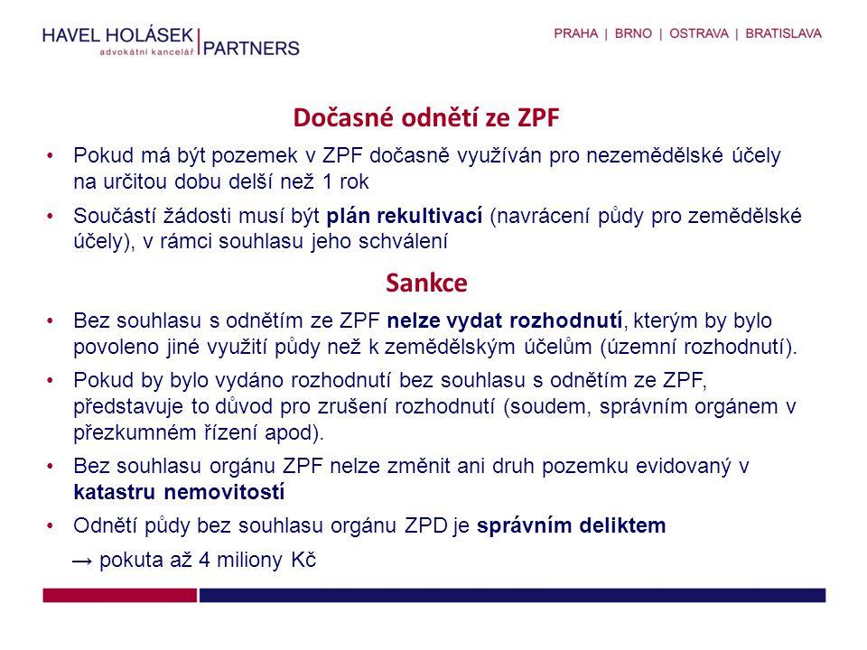 Dočasné odnětí ze ZPF •Pokud má být pozemek v ZPF dočasně využíván pro nezemědělské účely na určitou dobu delší než 1 rok •Součástí žádosti musí být p