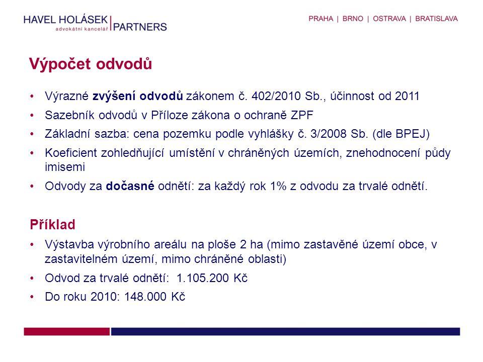 •Výrazné zvýšení odvodů zákonem č. 402/2010 Sb., účinnost od 2011 •Sazebník odvodů v Příloze zákona o ochraně ZPF •Základní sazba: cena pozemku podle