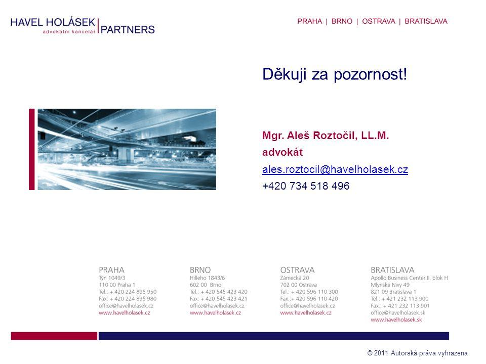 8 © 2011 Autorská práva vyhrazena Děkuji za pozornost! Mgr. Aleš Roztočil, LL.M. advokát ales.roztocil@havelholasek.cz +420 734 518 496